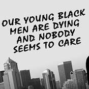 Our Young Black Men are Dying