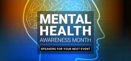 Mental Health Awareness Month: Speakers for Your Next Event
