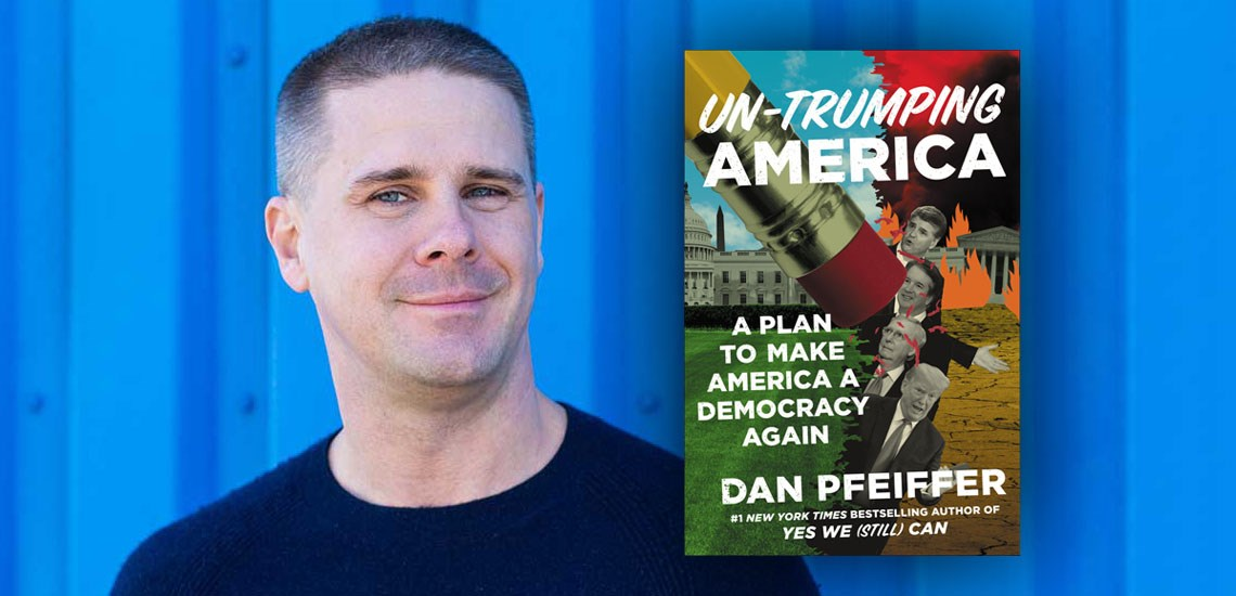 "APB Speaker Dan Pfeiffer Releases New Book, ""Un-Trumping America: A Plan to Make America a Democracy Again"""